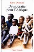 DUMONT René, PAQUET Charlotte - Démocratie pour l'Afrique. La longue marche de l'Afrique noire vers la liberté