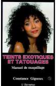 GIGNOUX Constance - Teints exotiques et tatouages: manuel de maquillage