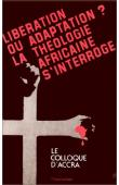 Libération ou adaptation ? La théologie africaine s'interroge: colloque d'Accra (Ghana); 17-23 décembre 1977