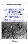 OBENGA Théophile - La philosophie africaine de la période pharaonique: 2780-330 avant notre ère