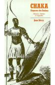 SEVRY Jean - Chaka, empereur des Zoulous. Histoire, mythes et légendes