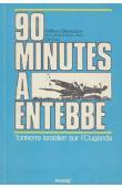STEVENSON William, DAN Uri - 90 minutes à Entebbe: tonnerre israélien sur l'Ouganda