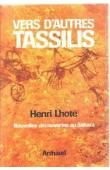LHOTE Henri - Vers d'autres Tassilis. Nouvelles découvertes au Sahara
