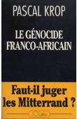 KROP Pascal - Le génocide franco-africain: faut-il juger les Mitterrand ?