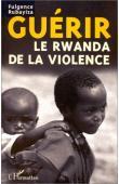 RUBAYIZA Fulgence - Guérir le Rwanda de la violence