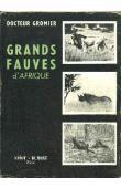 GROMIER Emile, (docteur) - Grands fauves d'Afrique (Tome I)